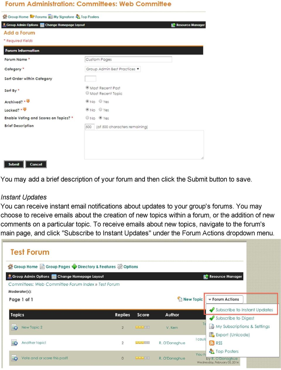 You may choose to receive emails about the creation of new topics within a forum, or the addition of new comments on a
