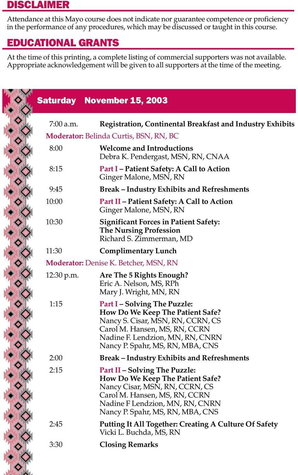 Saturday November 15, 2003 7:00 a.m. Registration, Continental Breakfast and Industry Exhibits Moderator: Belinda Curtis, BSN, RN, BC 8:00 Welcome and Introductions Debra K.