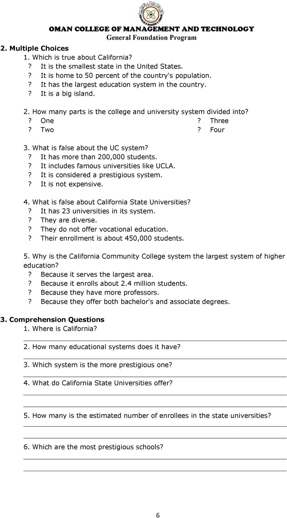 What is false about the UC system?? It has more than 200,000 students.? It includes famous universities like UCLA.? It is considered a prestigious system.? It is not expensive. 4.