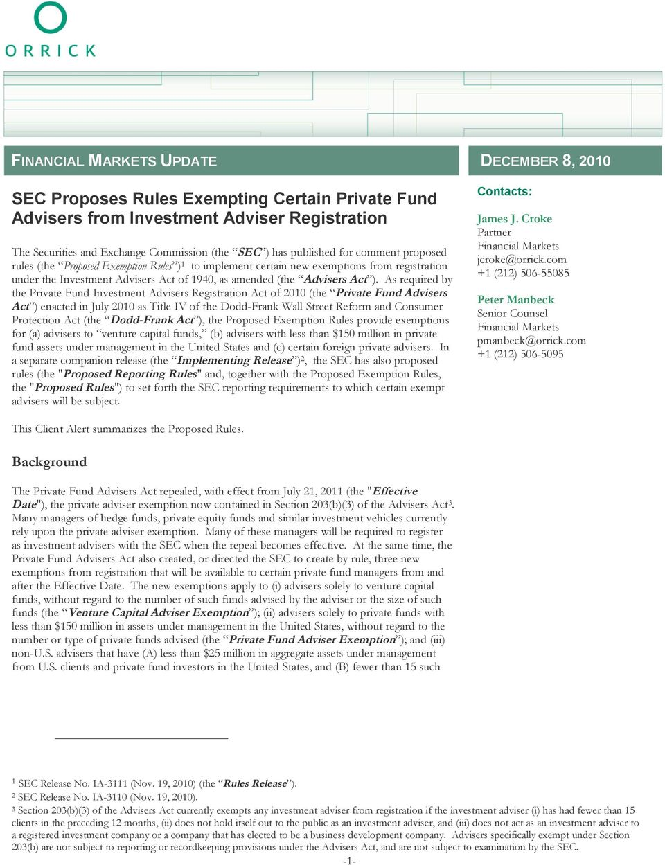 As required by the Private Fund Investment Advisers Registration Act of 2010 (the Private Fund Advisers Act ) enacted in July 2010 as Title IV of the Dodd-Frank Wall Street Reform and Consumer