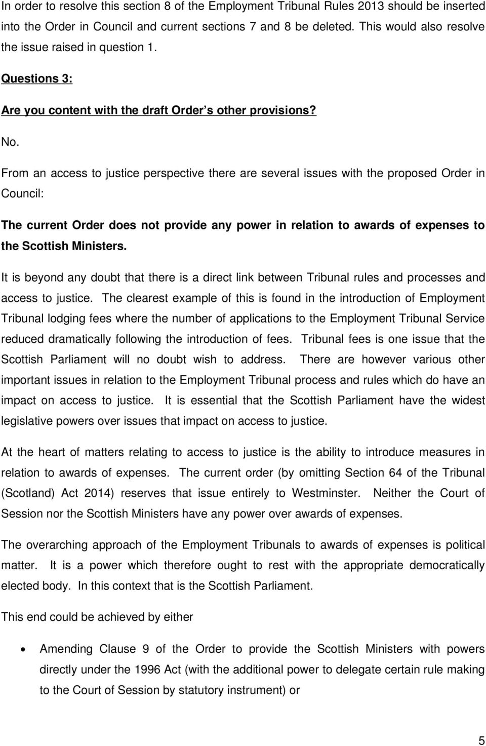 From an access to justice perspective there are several issues with the proposed Order in Council: The current Order does not provide any power in relation to awards of expenses to the Scottish