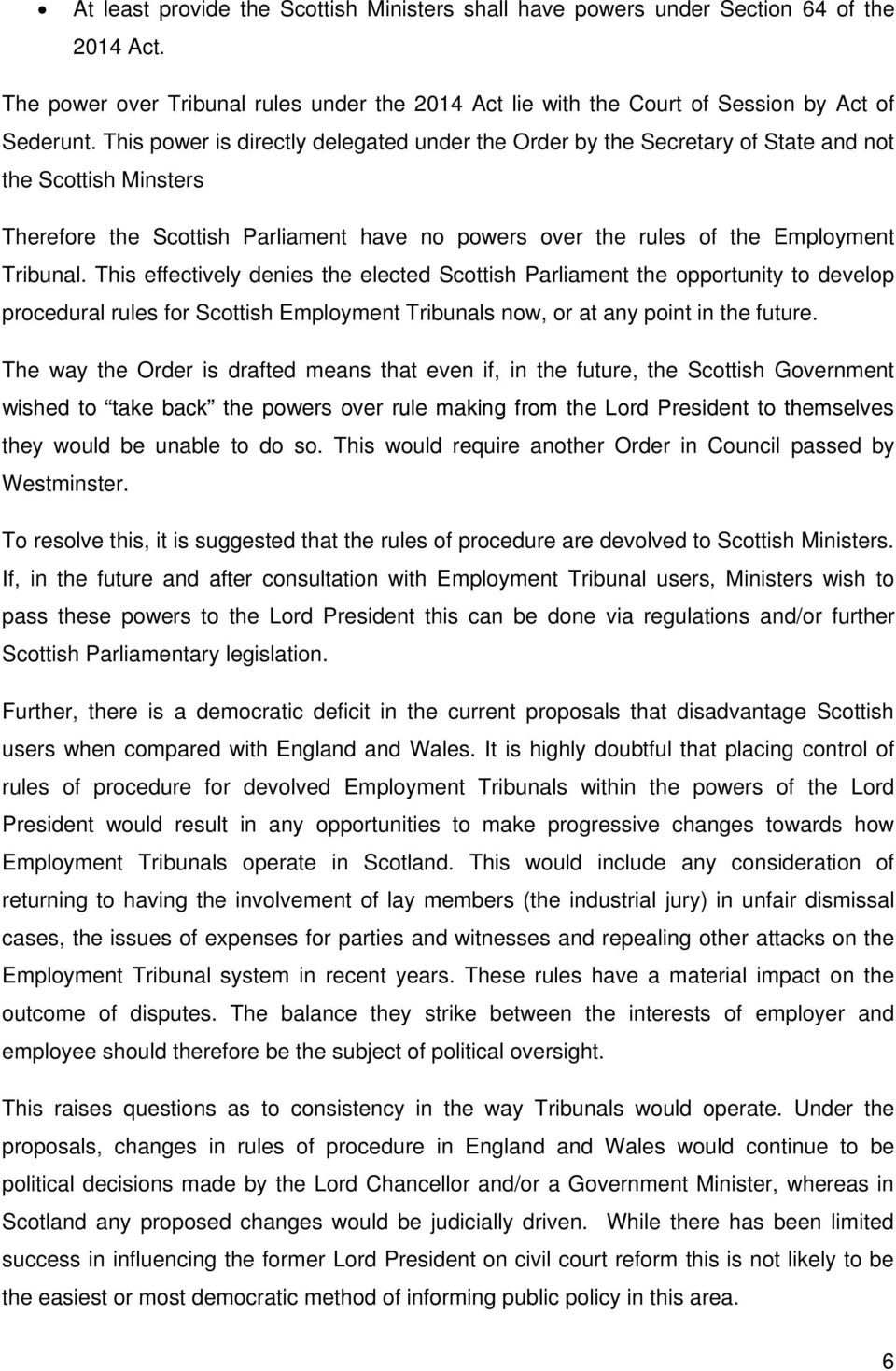 This effectively denies the elected Scottish Parliament the opportunity to develop procedural rules for Scottish Employment Tribunals now, or at any point in the future.