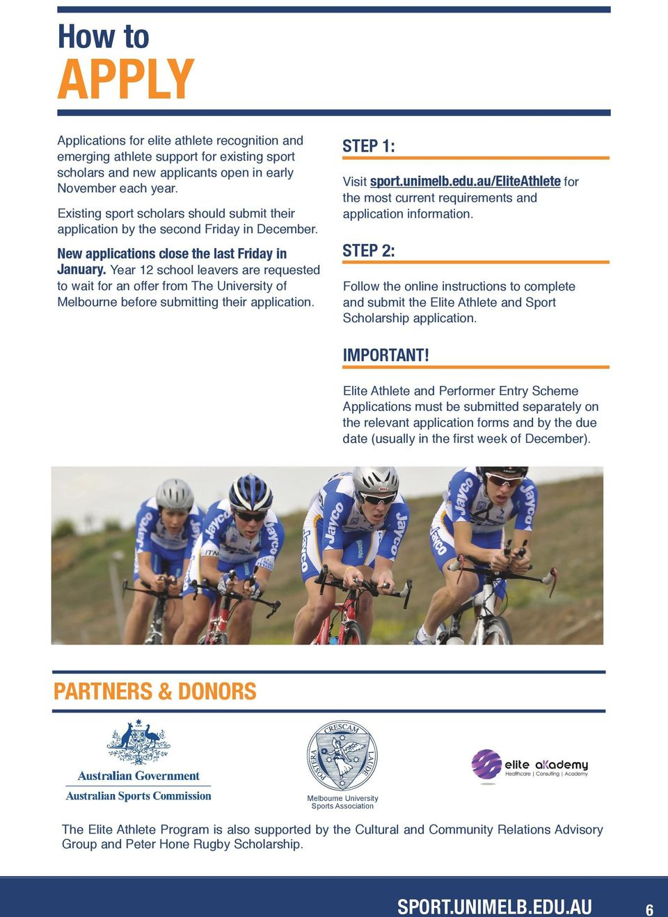Year 12 school leavers are requested to wait for an offer from The University of Melbourne before submitting their application. STEP 1: Visit sport.unimelb.edu.