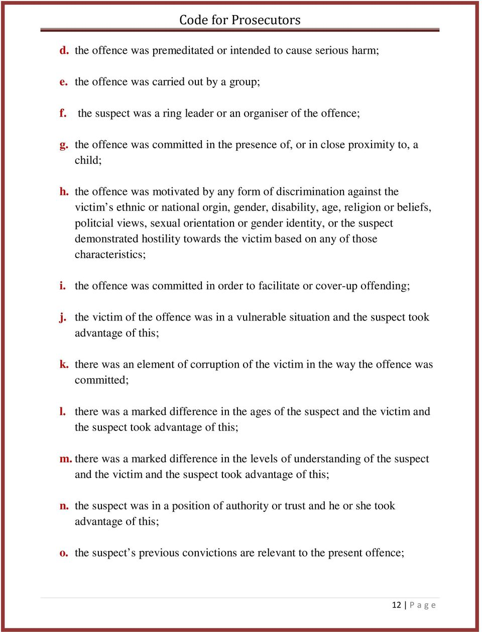 the offence was motivated by any form of discrimination against the victim s ethnic or national orgin, gender, disability, age, religion or beliefs, politcial views, sexual orientation or gender