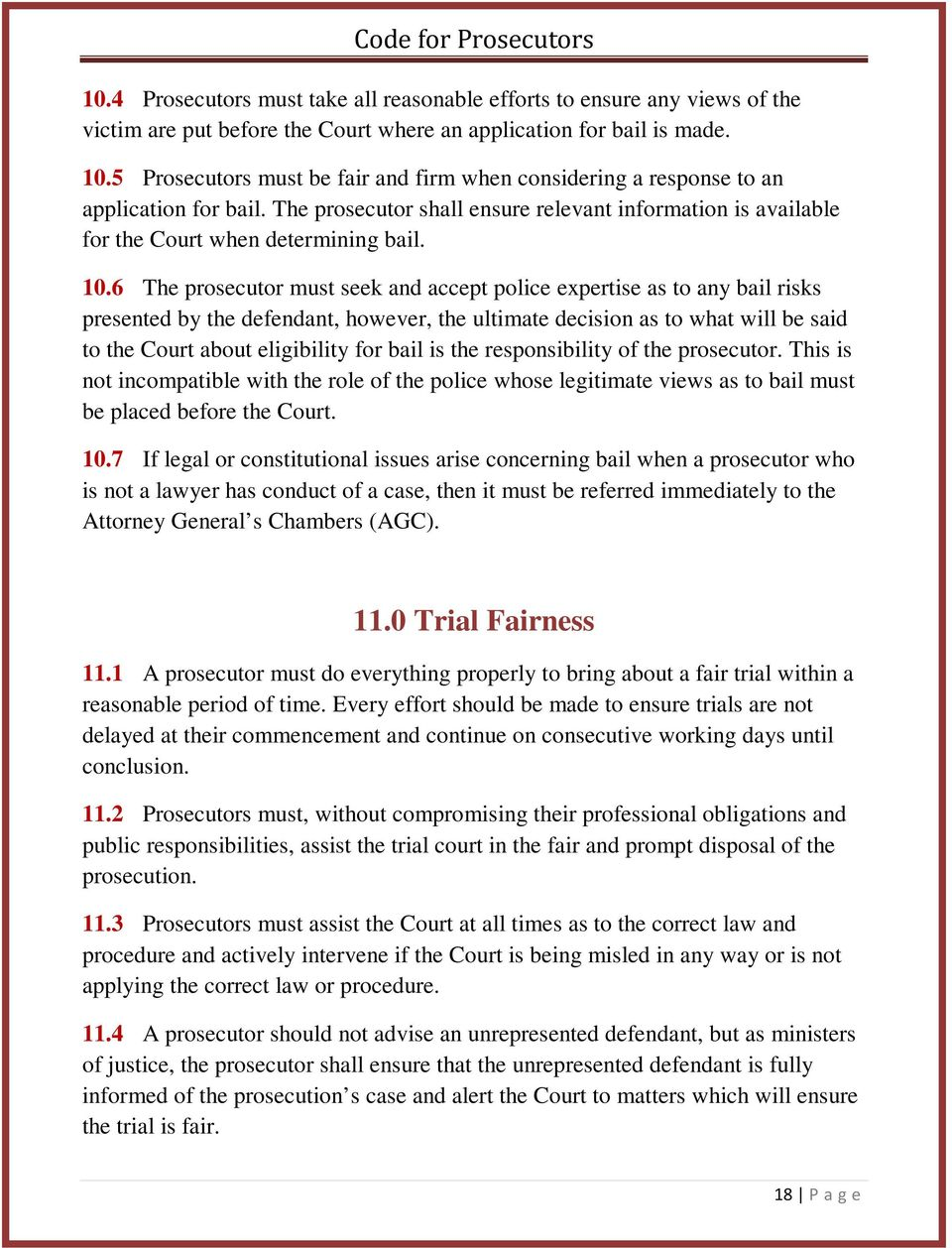 6 The prosecutor must seek and accept police expertise as to any bail risks presented by the defendant, however, the ultimate decision as to what will be said to the Court about eligibility for bail