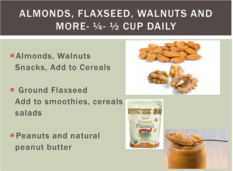 Cereals Ground Flaxseed Add to smoothies,