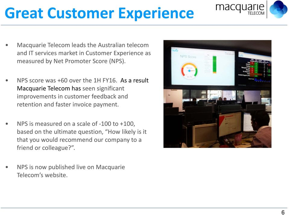As a result Macquarie Telecom has seen significant improvements in customer feedback and retention and faster invoice payment.