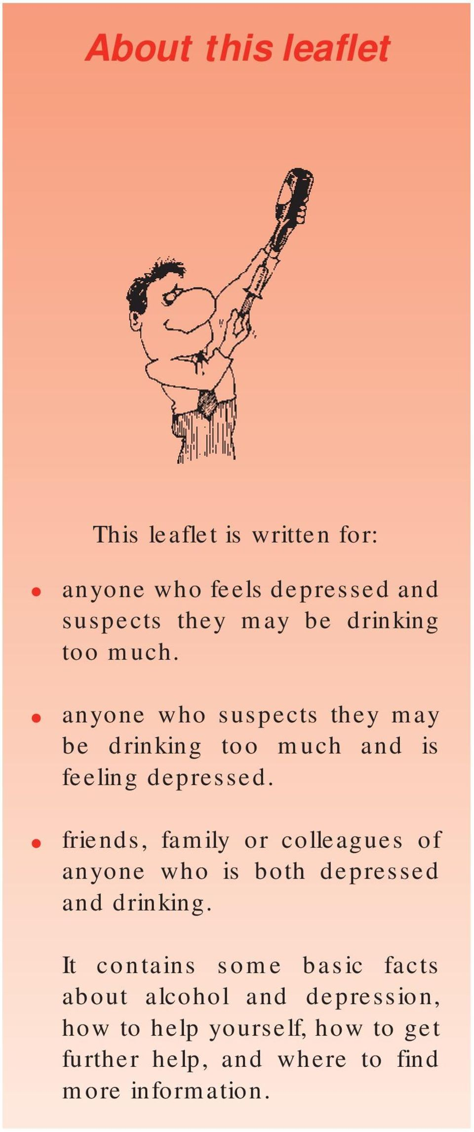 friends, family or colleagues of anyone who is both depressed and drinking.