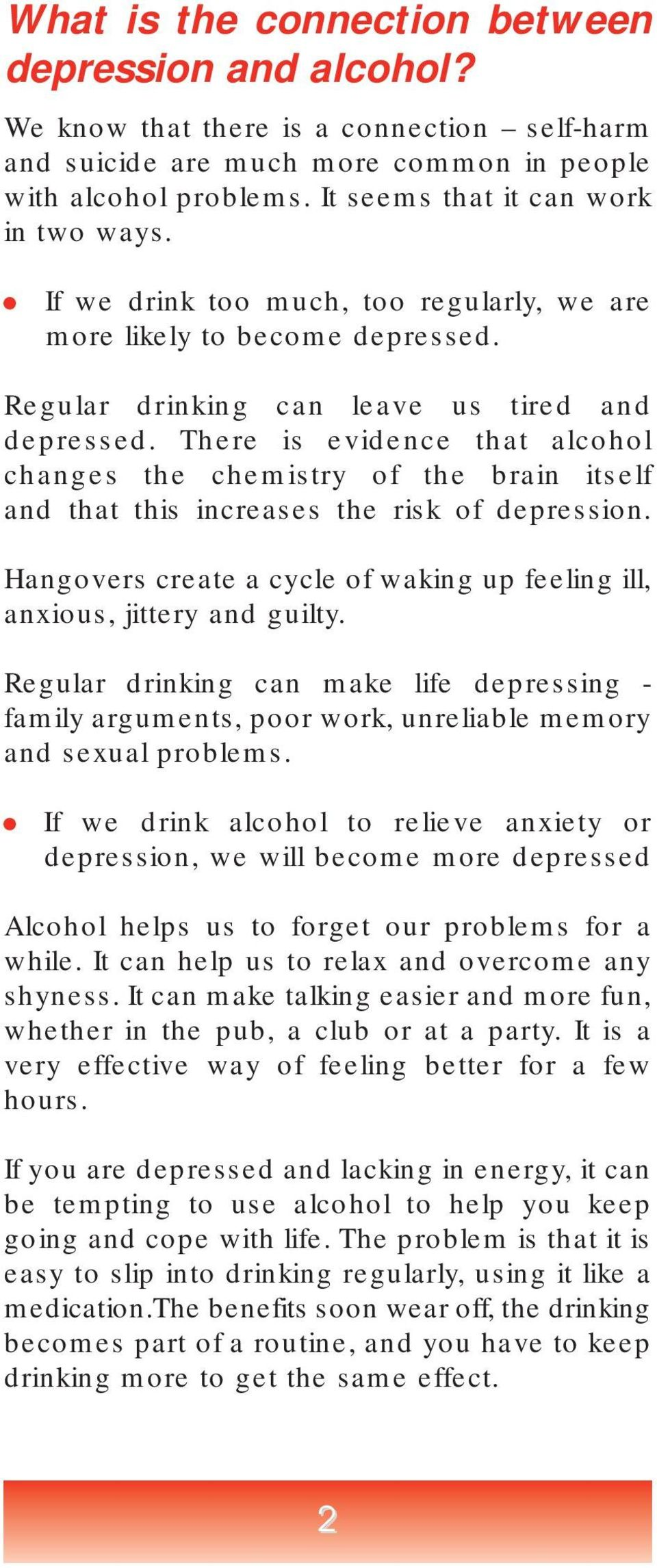 There is evidence that alcohol changes the chemistry of the brain itself and that this increases the risk of depression. Hangovers create a cycle of waking up feeling ill, anxious, jittery and guilty.
