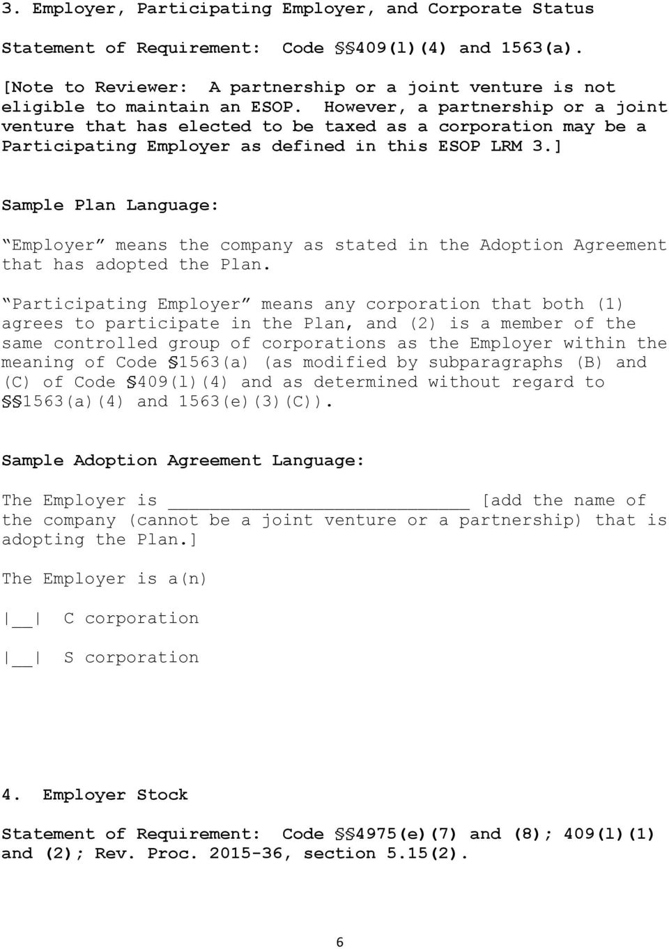 ] Sample Plan Language: Employer means the company as stated in the Adoption Agreement that has adopted the Plan.