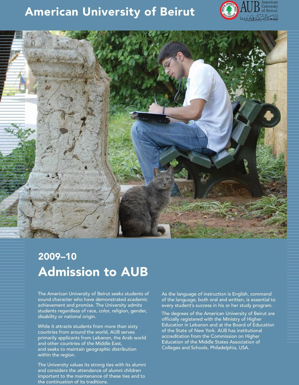 While it attracts students from more than sixty countries from around the world, AUB serves primarily applicants from Lebanon, the Arab world and other countries of the Middle East, and seeks to