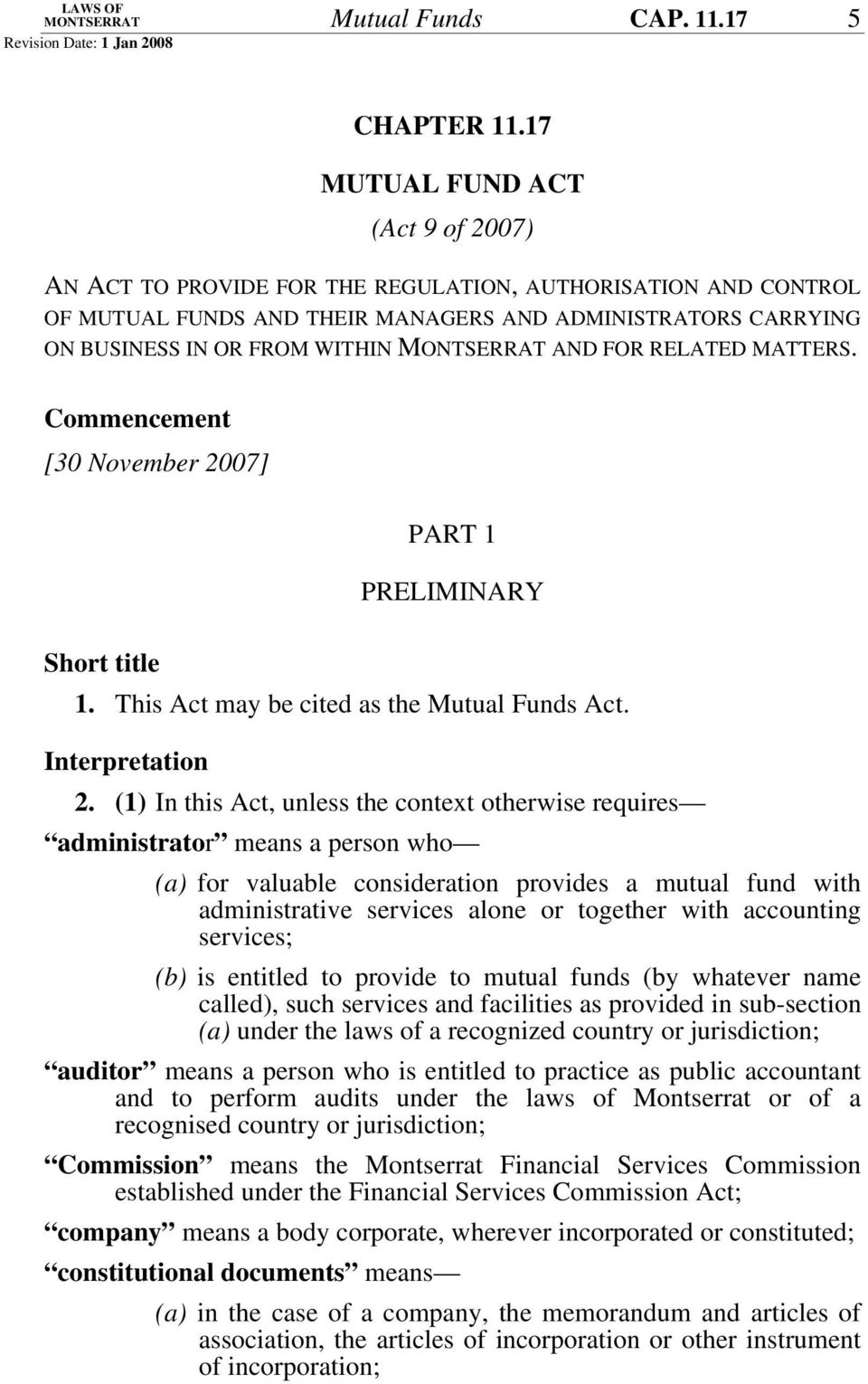 RELATED MATTERS. Commencement [30 November 2007] PART 1 PRELIMINARY Short title 1. This Act may be cited as the Mutual Funds Act. Interpretation 2.