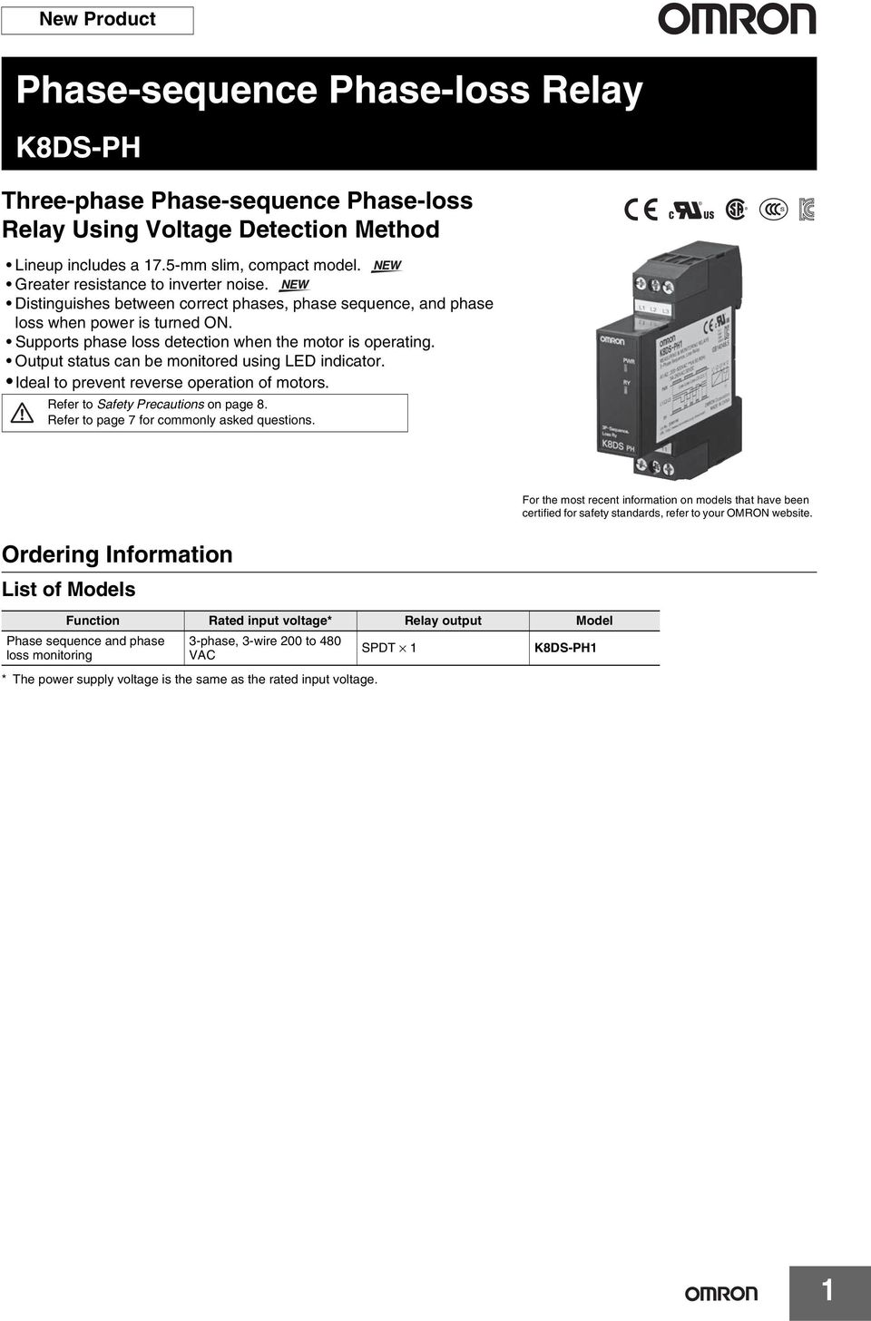 Output status can be monitored using LED indicator. Ideal to prevent reverse operation of motors. Refer to Safety Precautions on page 8. Refer to page 7 for commonly asked questions.