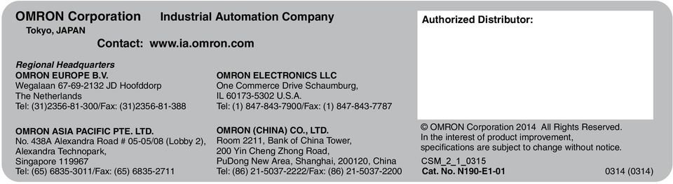 438A Alexandra Road # 05-05/08 (Lobby 2), Alexandra Technopark, Singapore 119967 Tel: (65) 6835-3011/Fax: (65) 6835-2711 OMRON ELECTRONICS LLC One Commerce Drive Schaumburg, IL 60173-5302 U.S.A. Tel: (1) 847-843-7900/Fax: (1) 847-843-7787 OMRON (CHINA) CO.