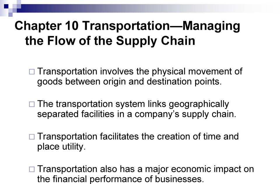 The transportation system links geographically separated facilities in a company s supply chain.