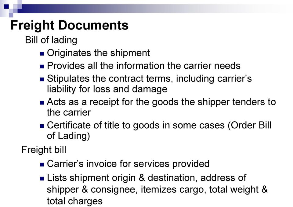 the carrier Certificate of title to goods in some cases (Order Bill of Lading) Freight bill Carrier s invoice for