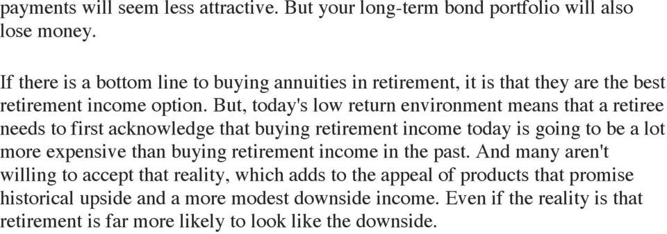 But, today's low return environment means that a retiree needs to first acknowledge that buying retirement income today is going to be a lot more expensive than