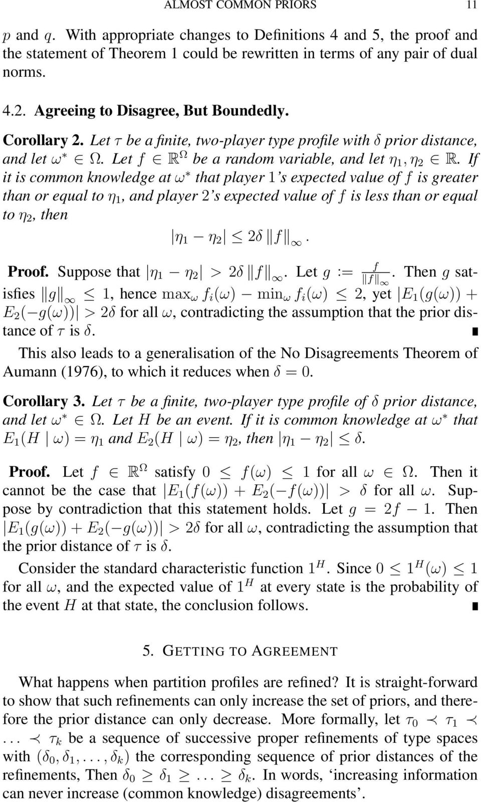 If it is common knowledge at ω that player 1 s expected value of f is greater than or equal to η 1, and player 2 s expected value of f is less than or equal to η 2, then η 1 η 2 2δ f. Proof.