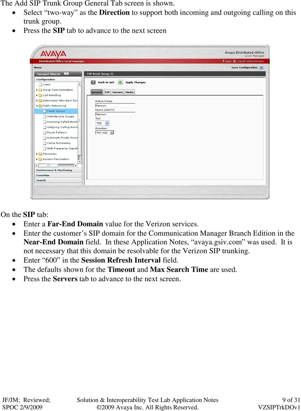 Enter the customer s SIP domain for the Communication Manager Branch Edition in the Near-End Domain field. In these Application Notes, avaya.gsiv.com was used.