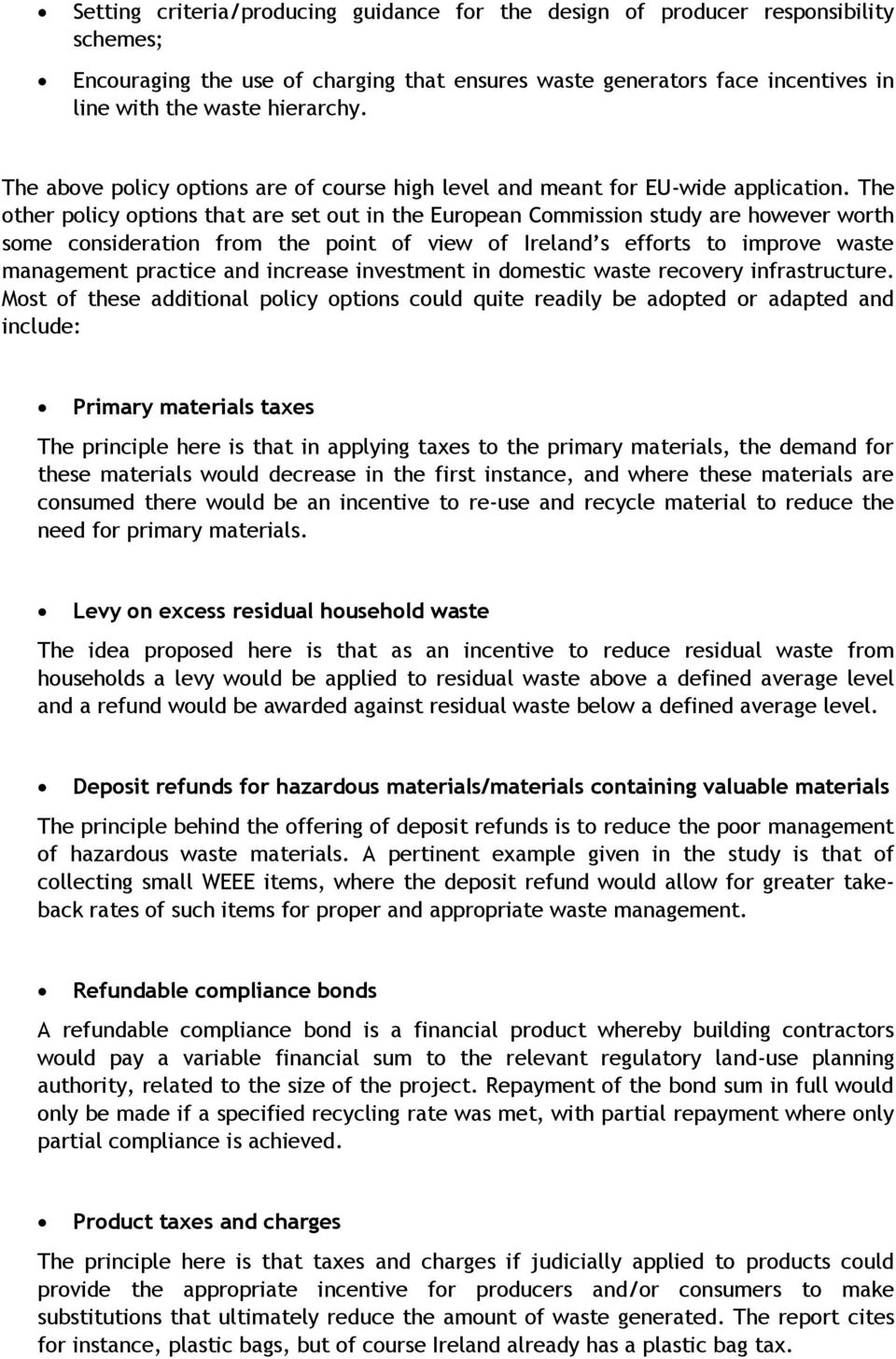 The other policy options that are set out in the European Commission study are however worth some consideration from the point of view of Ireland s efforts to improve waste management practice and