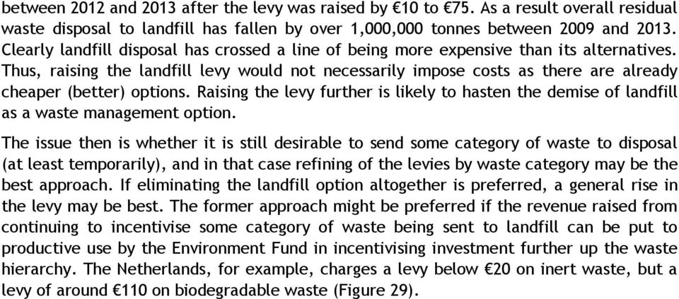 Thus, raising the landfill levy would not necessarily impose costs as there are already cheaper (better) options.