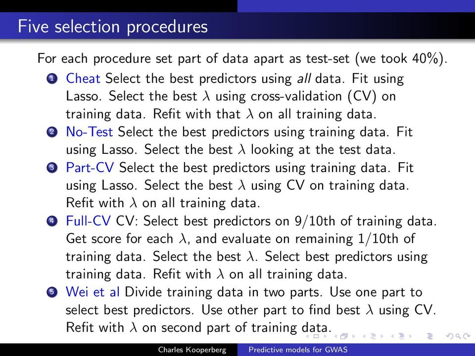 Select the best λ looking at the test data. 3 Part-CV Select the best predictors using training data. Fit using Lasso. Select the best λ using CV on training data. Refit with λ on all training data.