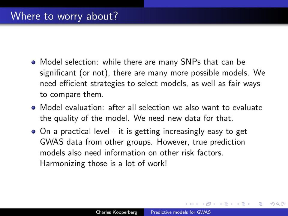 Model evaluation: after all selection we also want to evaluate the quality of the model. We need new data for that.
