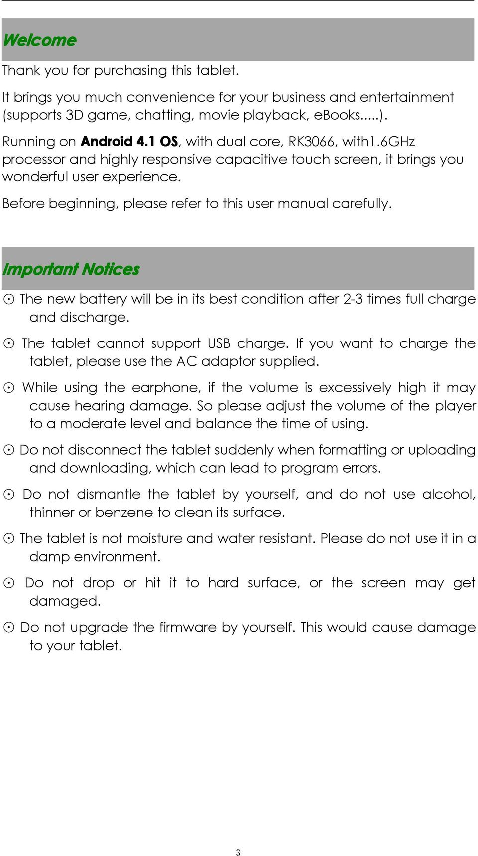 Important Notices The new battery will be in its best condition after 2-3 times full charge and discharge. The tablet cannot support USB charge.
