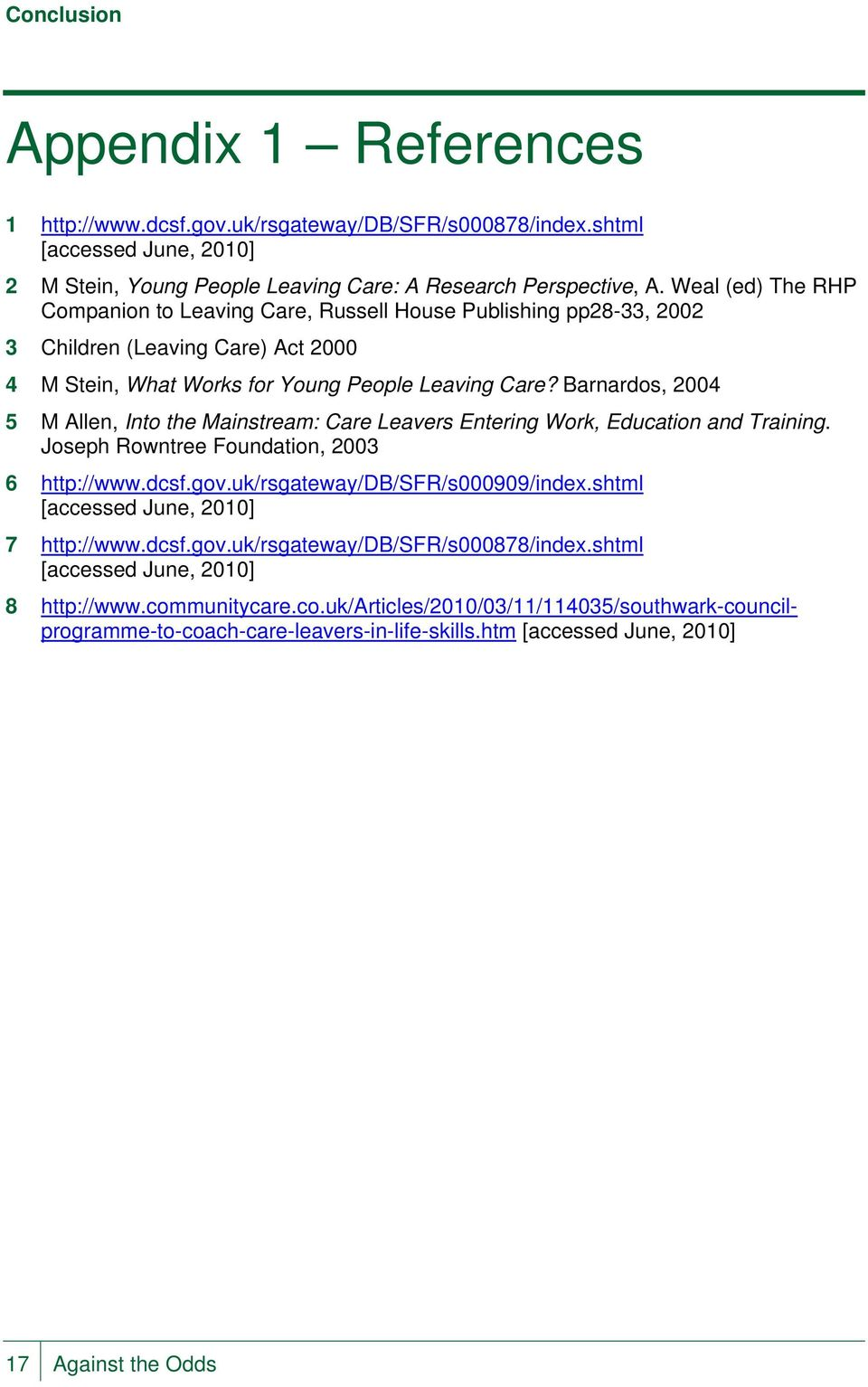Barnardos, 2004 5 M Allen, Into the Mainstream: Care Leavers Entering Work, Education and Training. Joseph Rowntree Foundation, 2003 6 http://www.dcsf.gov.uk/rsgateway/db/sfr/s000909/index.