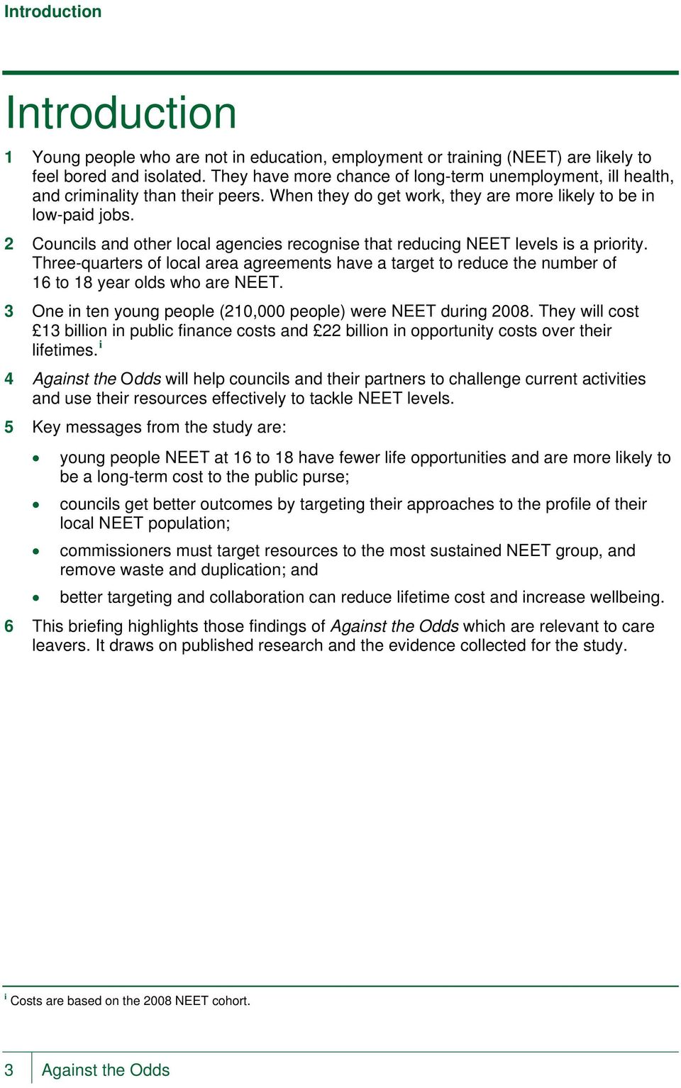 2 Councils and other local agencies recognise that reducing NEET levels is a priority. Three-quarters of local area agreements have a target to reduce the number of 16 to 18 year olds who are NEET.