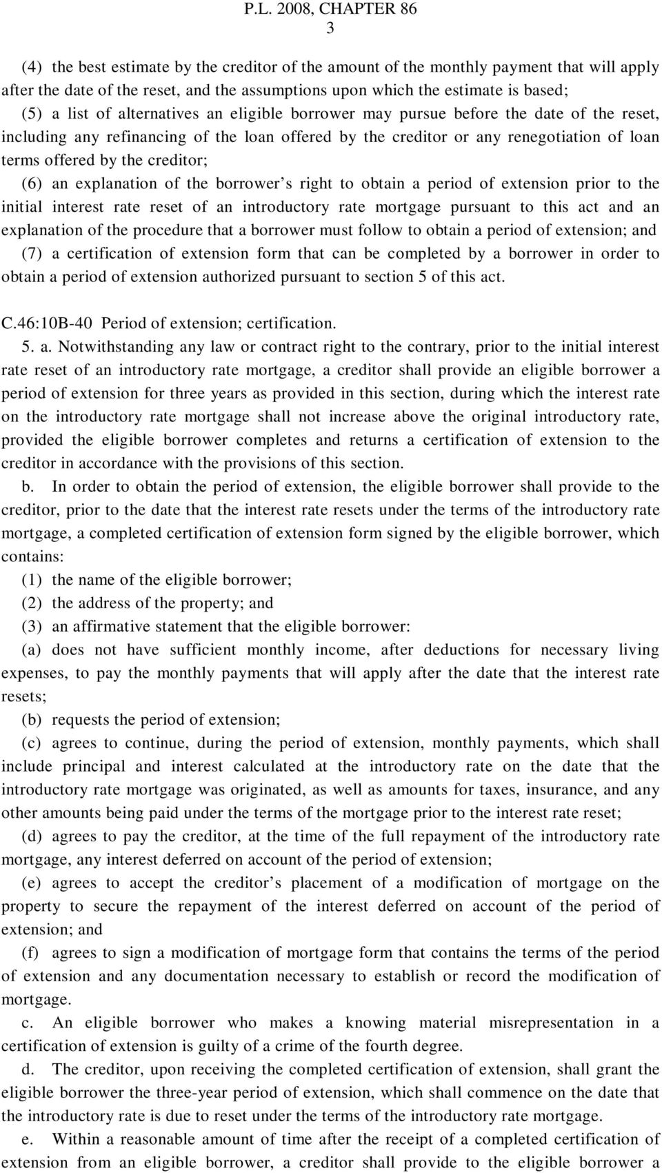 (6) an explanation of the borrower s right to obtain a period of extension prior to the initial interest rate reset of an introductory rate mortgage pursuant to this act and an explanation of the