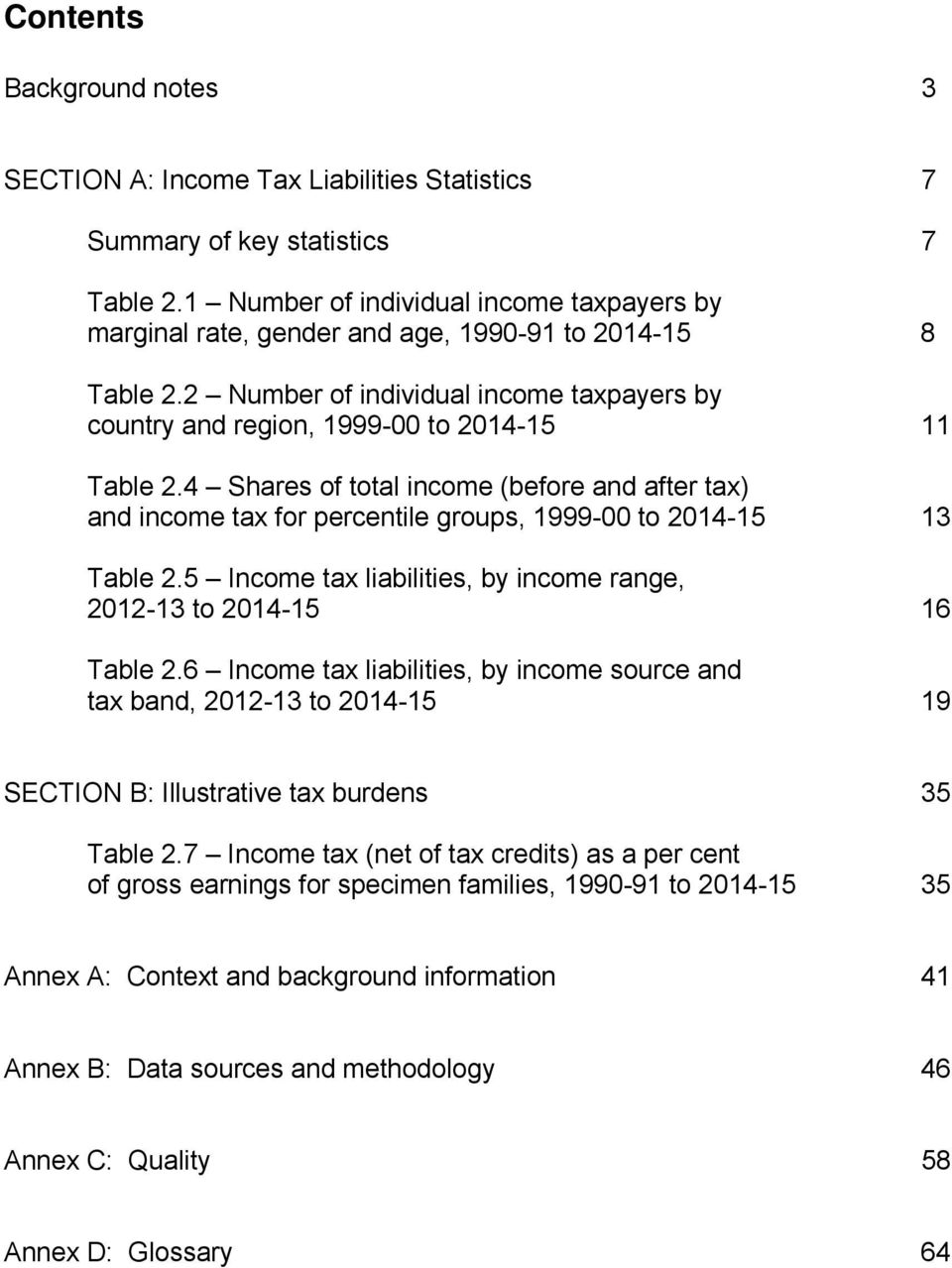 4 Shares of total income (before and after tax) and income tax for percentile groups, 1999-00 to 2014-15 13 Table 2.5 Income tax liabilities, by income range, 2012-13 to 2014-15 16 Table 2.