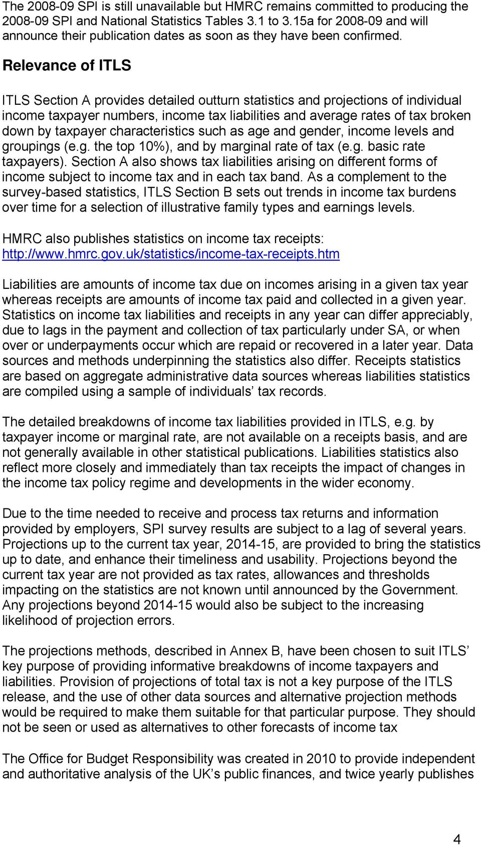 Relevance of ITLS ITLS Section A provides detailed outturn statistics and projections of individual income taxpayer numbers, income tax liabilities and average rates of tax broken down by taxpayer