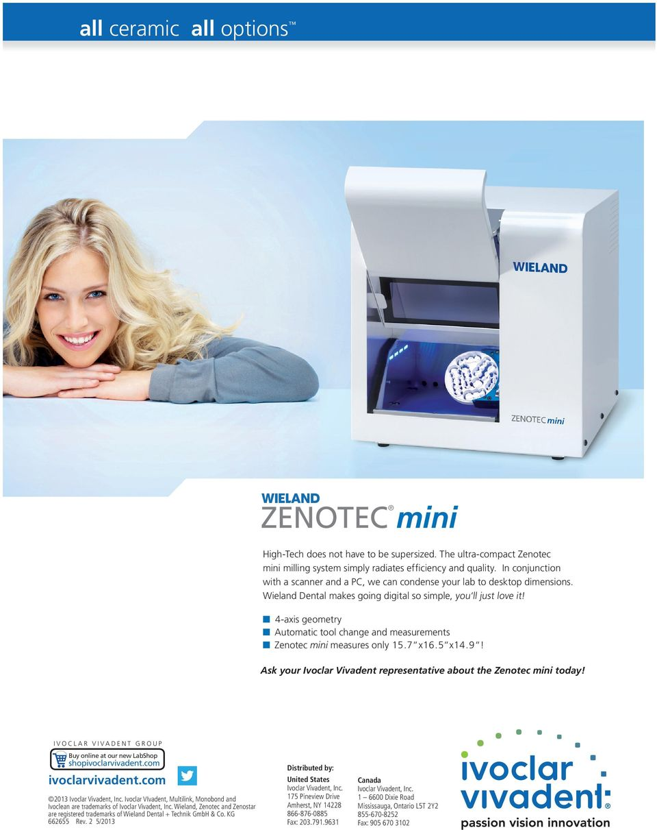 Wieland Dental makes going digital so simple, you ll just love it! 4-axis geometry Automatic tool change and measurements Zenotec mini measures only 15.7 x16.5 x14.9!
