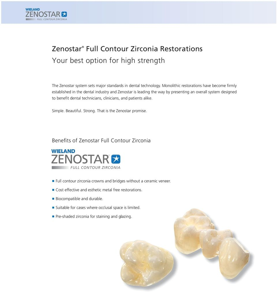 technicians, clinicians, and patients alike. Simple. Beautiful. Strong. That is the Zenostar promise.