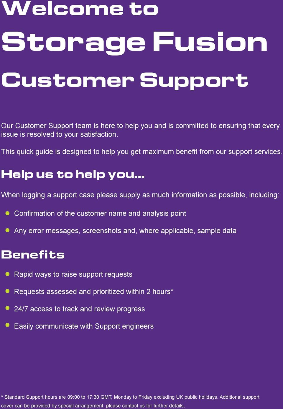.. When logging a support case please supply as much information as possible, including: Confirmation of the customer name and analysis point Any error messages, screenshots and, where applicable,
