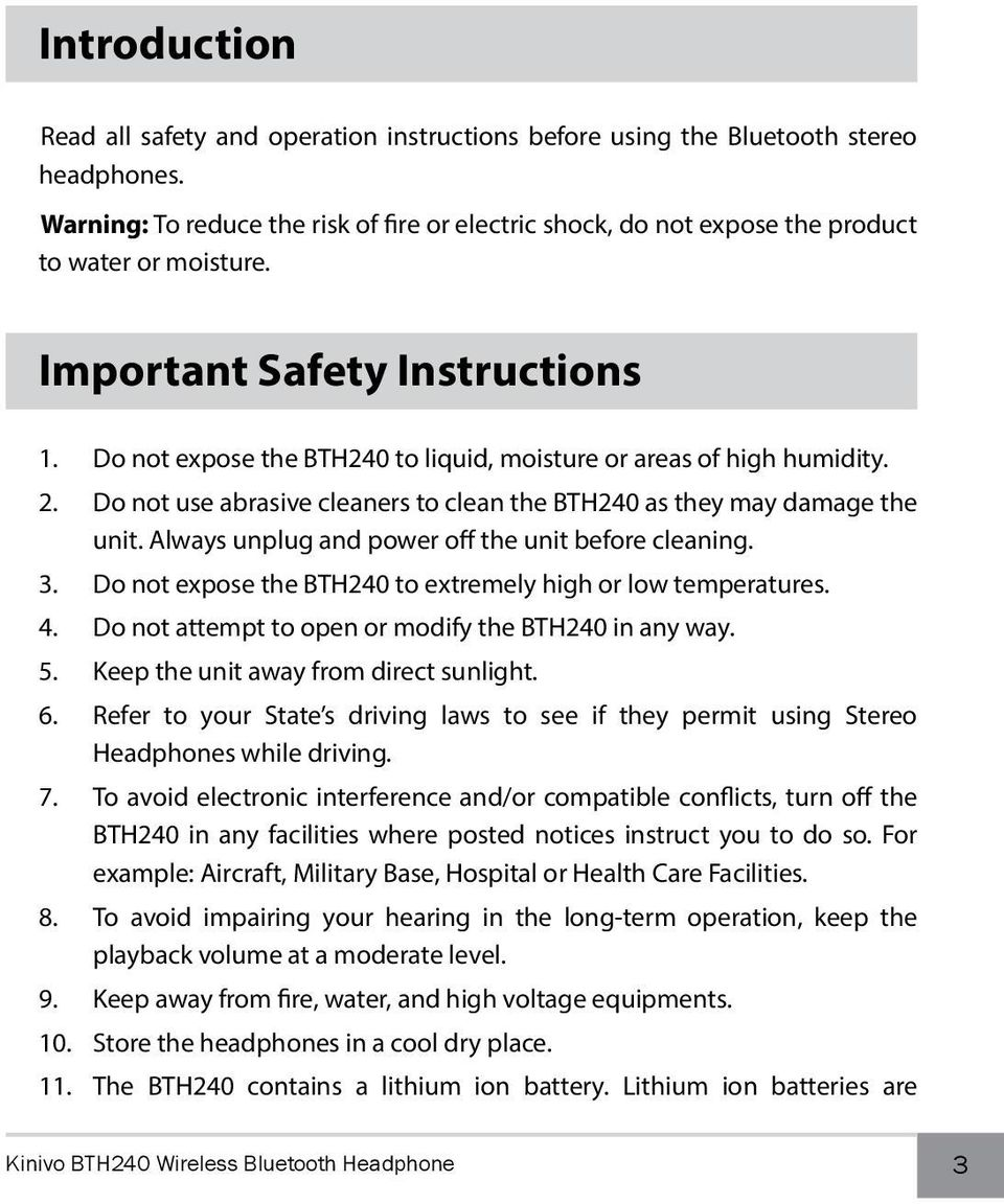 Do not expose the BTH240 to liquid, moisture or areas of high humidity. 2. Do not use abrasive cleaners to clean the BTH240 as they may damage the unit.