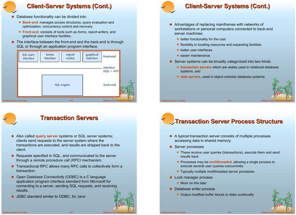 ! The interface between the front-end and the back-end is through SQL or through an application program interface. Client-Server Systems (Cont.)!