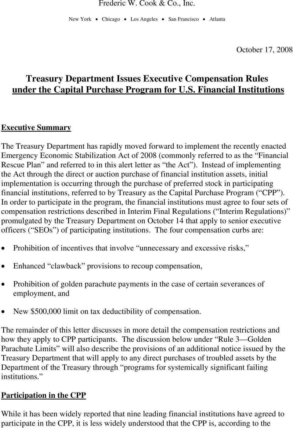 Financial Institutions Executive Summary The Treasury Department has rapidly moved forward to implement the recently enacted Emergency Economic Stabilization Act of 2008 (commonly referred to as the