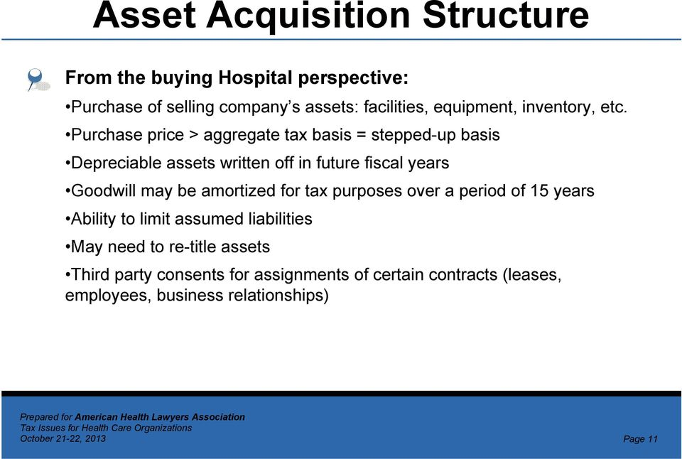 Purchase price > aggregate tax basis = stepped-up basis Depreciable assets written off in future fiscal years Goodwill may