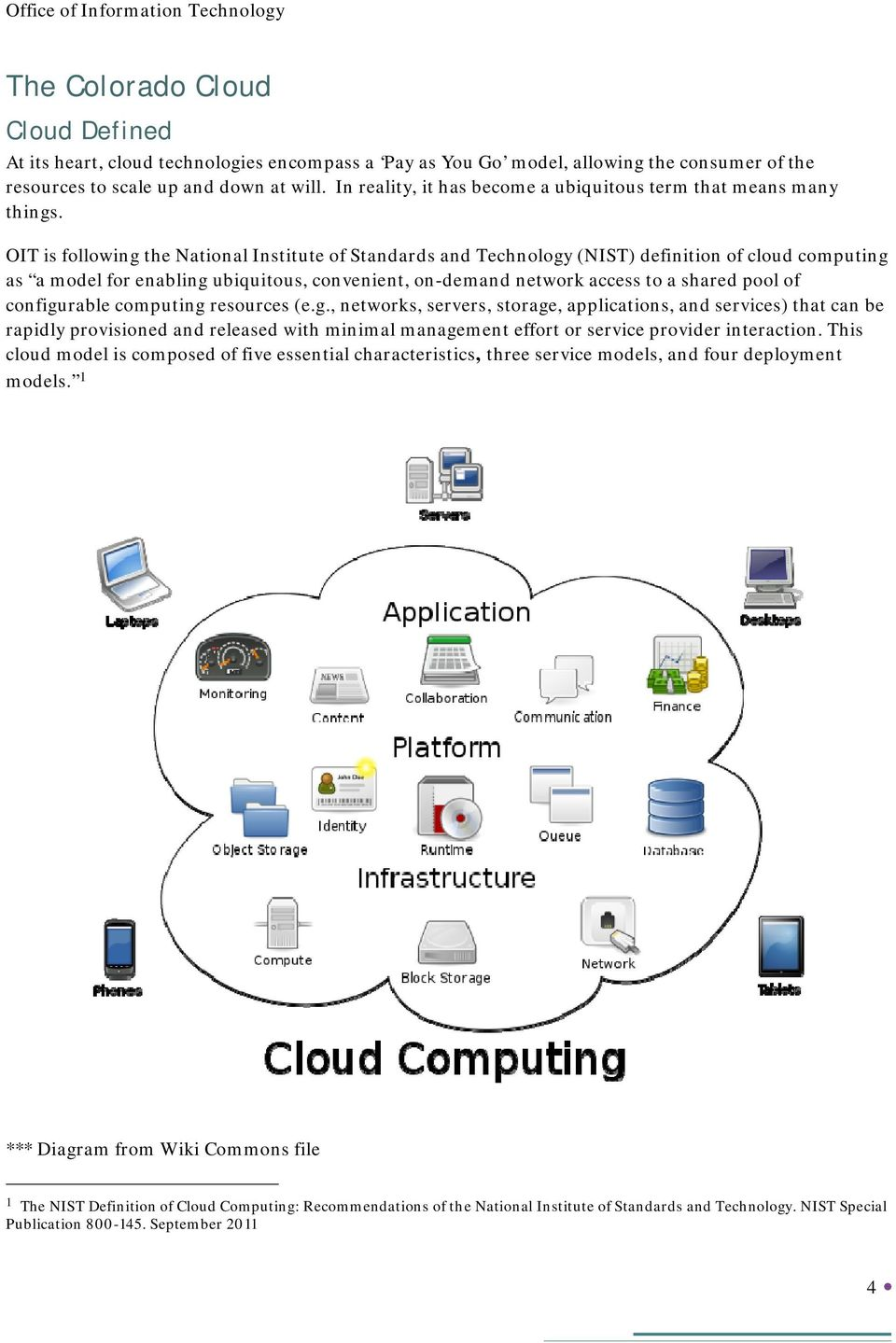 OIT is following the National Institute of Standards and Technology (NIST) definition of cloud computing as a model for enabling ubiquitous, convenient, on-demand network access to a shared pool of