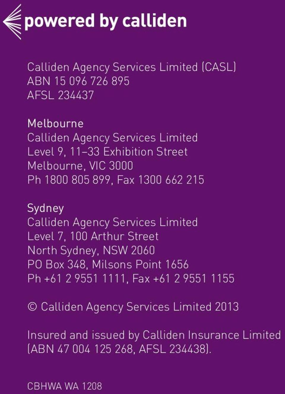 7, 100 Arthur Street North Sydney, NSW 2060 PO Box 348, Milsons Point 1656 Ph +61 2 9551 1111, Fax +61 2 9551 1155 Calliden