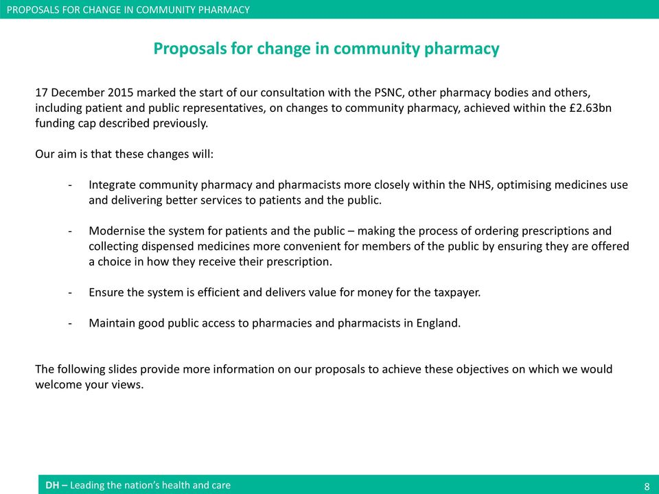 Our aim is that these changes will: - Integrate community pharmacy and pharmacists more closely within the NHS, optimising medicines use and delivering better services to patients and the public.