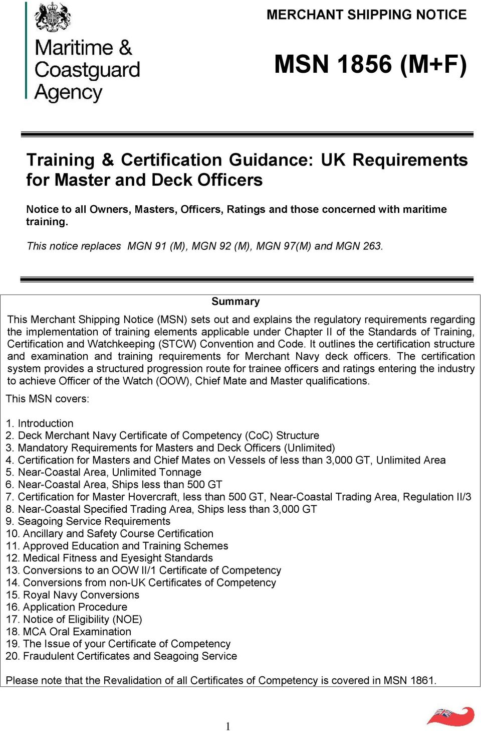 Summary This Merchant Shipping Notice (MSN) sets out and explains the regulatory requirements regarding the implementation of training elements applicable under Chapter II of the Standards of