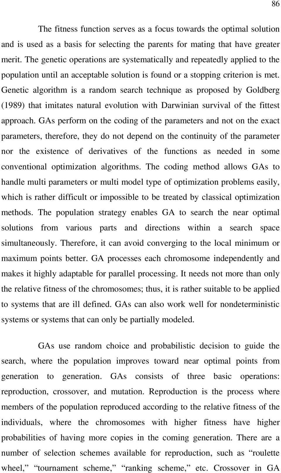 Genetic algorithm is a random search technique as proposed by Goldberg (1989) that imitates natural evolution with Darwinian survival of the fittest approach.