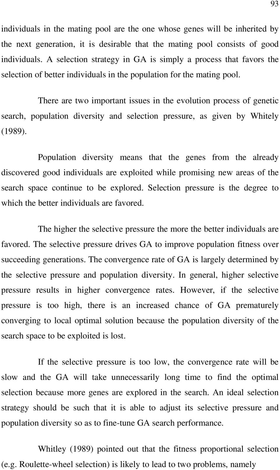 There are two important issues in the evolution process of genetic search, population diversity and selection pressure, as given by Whitely (1989).