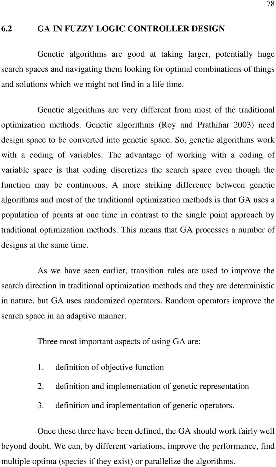 Genetic algorithms (Roy and Prathihar 2003) need design space to be converted into genetic space. So, genetic algorithms work with a coding of variables.