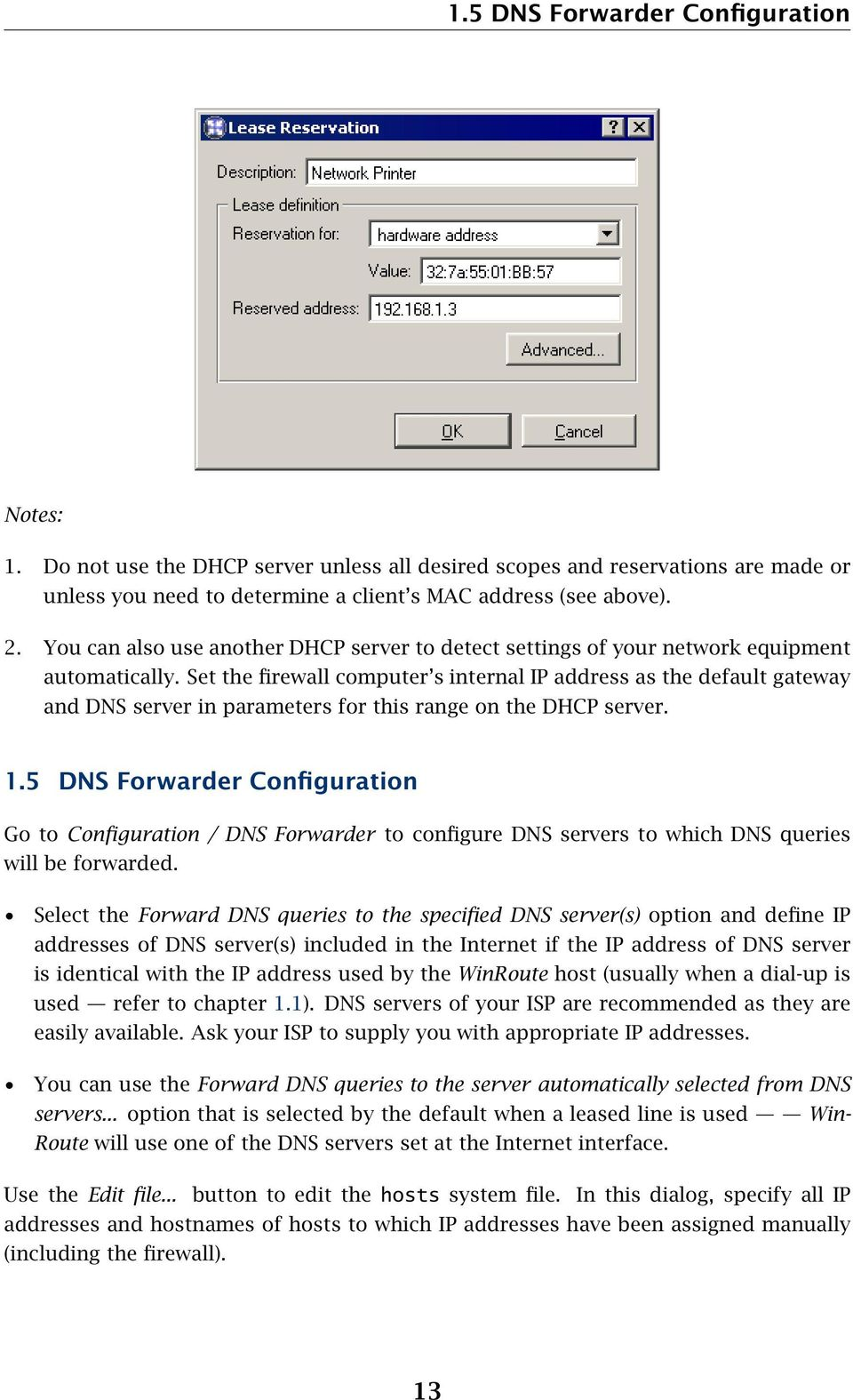 Set the firewall computer s internal IP address as the default gateway and DNS server in parameters for this range on the DHCP server. 1.