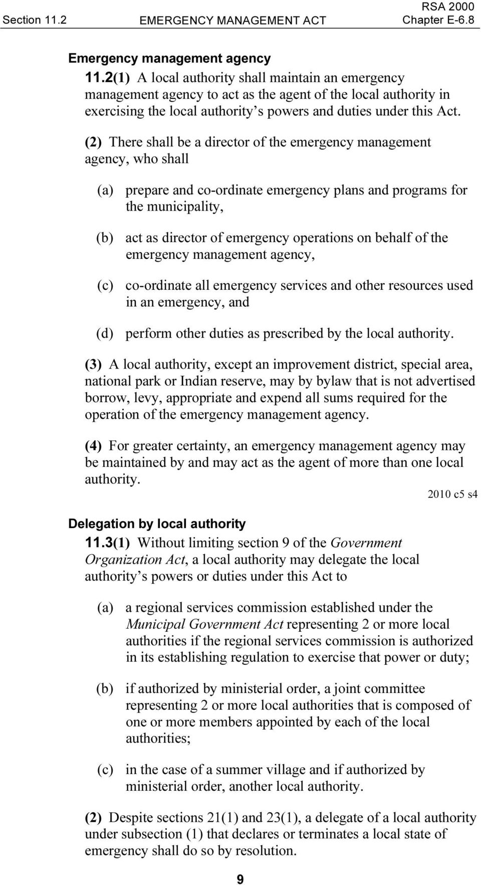 (2) There shall be a director of the emergency management agency, who shall (a) prepare and co-ordinate emergency plans and programs for the municipality, (b) act as director of emergency operations