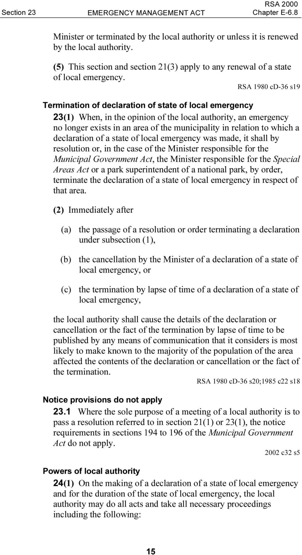 to which a declaration of a state of local emergency was made, it shall by resolution or, in the case of the Minister responsible for the Municipal Government Act, the Minister responsible for the